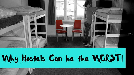 Why Hostels Can Be the Worst Ever