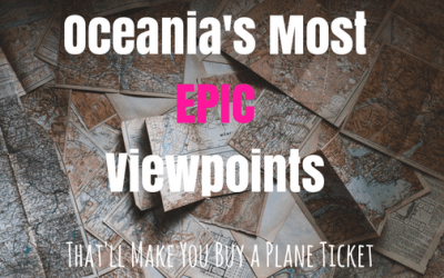 Oceania's Most Epic Viewpoints That'll Make You Buy A Plane Ticket