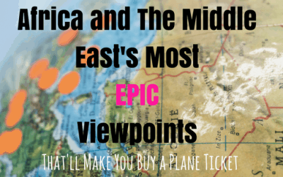Africa and The Middle East's Most Epic Viewpoints That'll Make You Buy A Plane Ticket